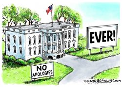 White House no apologies ever by Dave Granlund